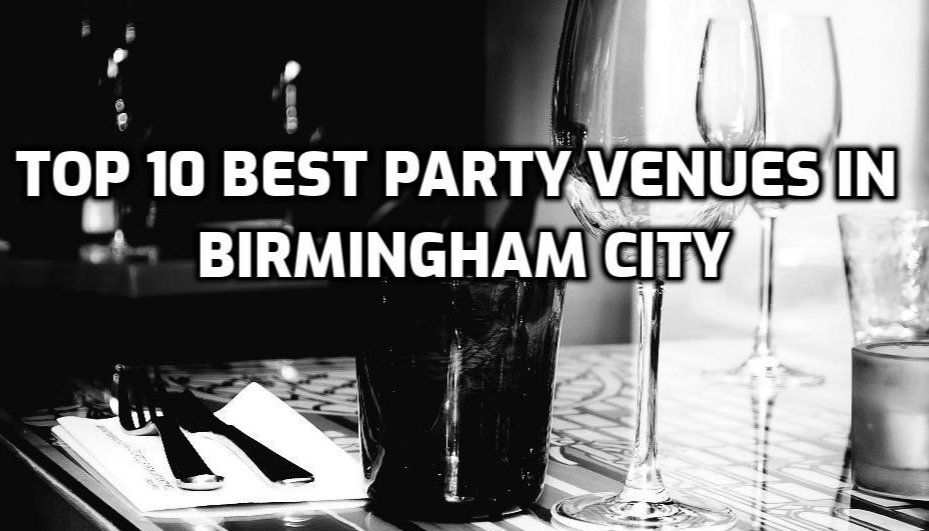 Top 10 Best Party Venues In Birmingham City For Hire.